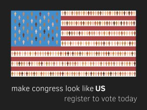 make congress look like us.  register to vote today with picture of american flag with figures or people of all colors.