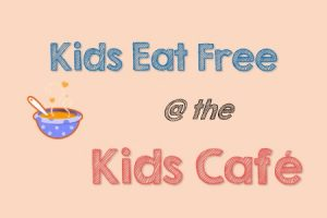 kids eat free at the kids cafe with drawing of soup bowl