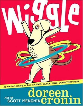 wiggle by doreen cronin. art by scott menchin. book cover with dog doing a hula hoop