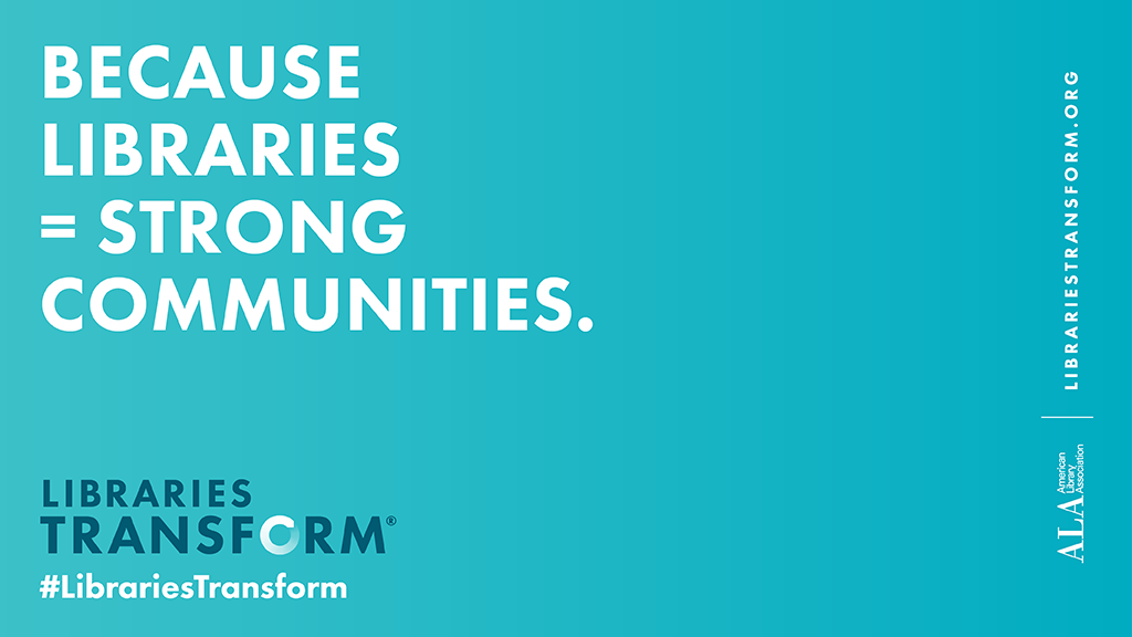 because libraries = strong communities. libraries transform message