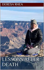 deresa rhea. lessons after death book cover. Dee seated with the grand canyon in the background.