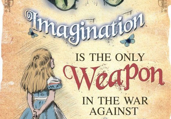 "alice in wonderland poster stating ""imagination is the only weapon in the war against reality."""